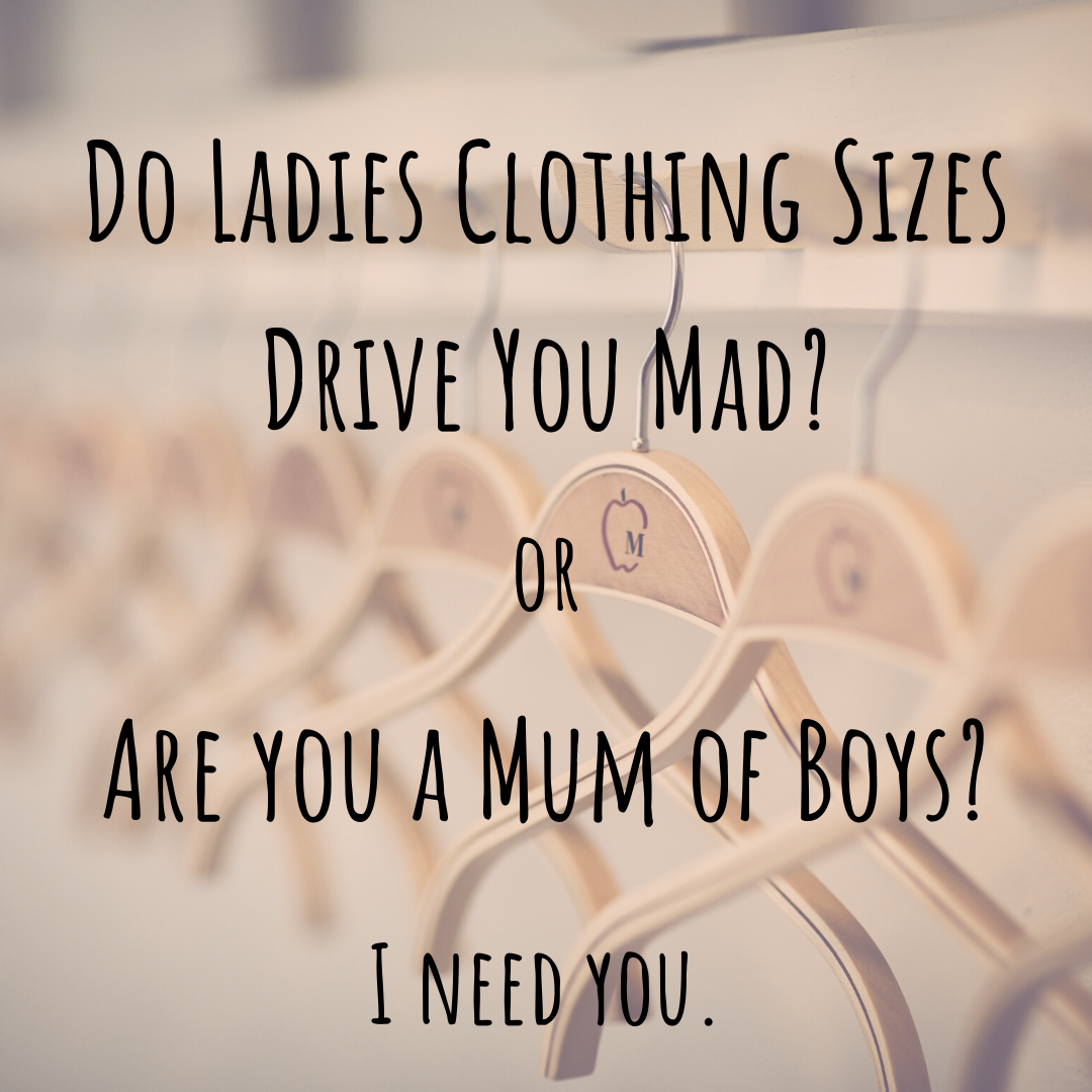 Hangers in the background. With text do ladies clothing sizes drive you mad? or Are you a mum of boys? I need you