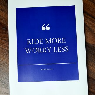 Ride more worry less print